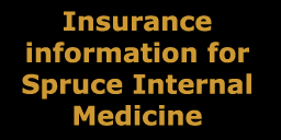 Link to information about insurances                         accepted by Spruce Internal Medicine
